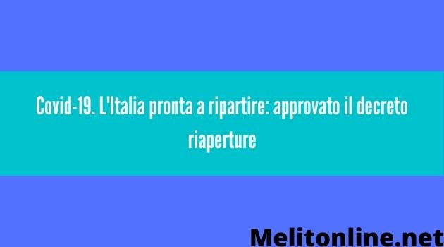 Covid-19. L'Italia pronta a ripartire: approvato il decreto riaperture