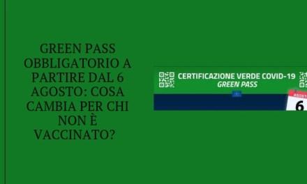 Green pass obbligatorio a partire dal 6 agosto: cosa cambia per chi non è vaccinato?