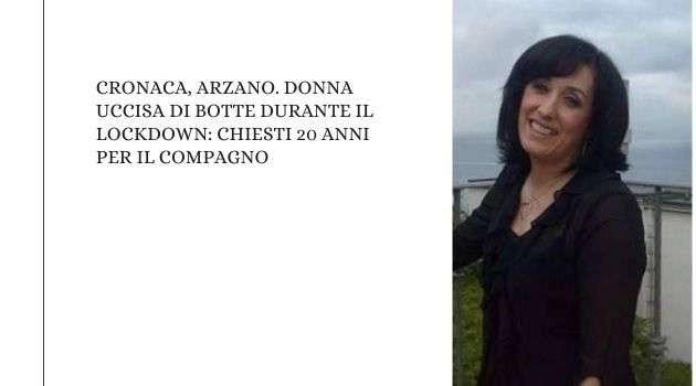 Cronaca, Arzano. Donna uccisa di botte durante il lockdown: chiesti 20 anni per il compagno