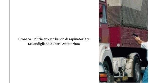 Cronaca. Polizia arresta banda di rapinatori tra Secondigliano e Torre Annunziata
