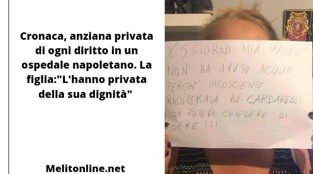 """Cronaca, anziana privata di ogni diritto in un ospedale napoletano. La figlia:""""L'hanno privata della sua dignità"""""""