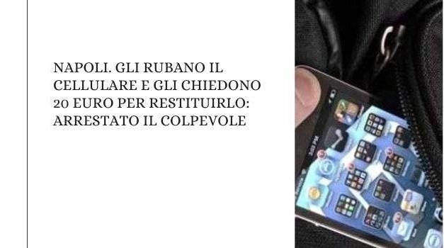 Napoli. Gli rubano il cellulare e gli chiedono 20 euro per restituirlo: arrestato il colpevole