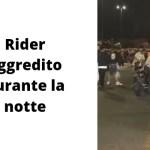 Rider aggredito durante la notte: in 5 contro uno