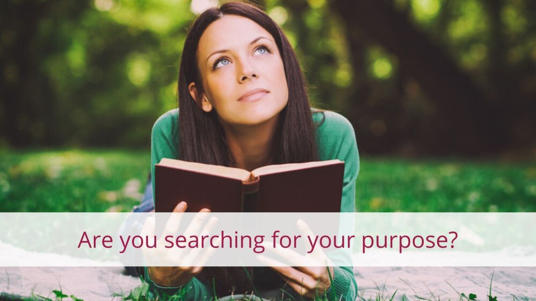 Are you searching for your purpose?
