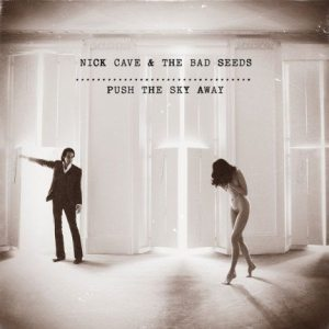 "Nick Cave & The Bad Seeds - ""Push the Sky Away"""