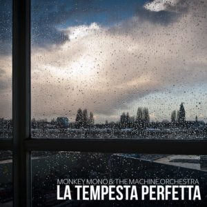 "Monkey Mono e The Machine Orchestra - ""La tempesta perfetta"" - Artwork"