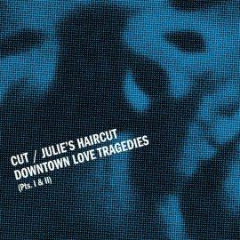 Cut / Julies Haircut - Downtown Love Tragedies - Artwork