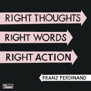 Franz Ferdinand - Right Thoughts, Right Words, Right Action. - Artwork