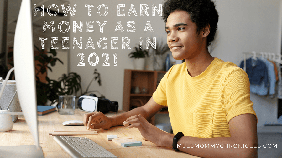 How To Earn Money As A Teenager In 2021