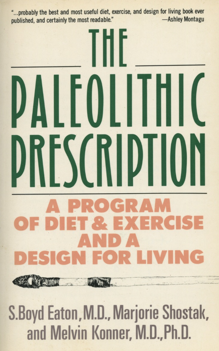Author Argues That Even In Paleolithic >> The Paleolithic Prescription Melvin Konner M D Ph D