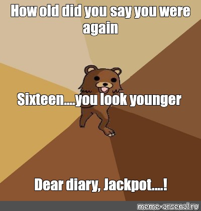 Meme How Old Did You Say You Were Again Sixteen You Look