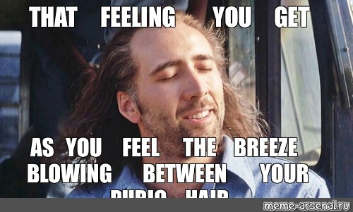 Meme That Feeling You Get As You Feel The Breeze Blowing Between