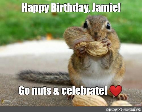 Meme Happy Birthday Jamie Go Nuts Celebrate All Templates Meme Arsenal Com