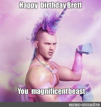 Meme Happy Birthday Brett You Magnificent Beast All Templates Meme Arsenal Com