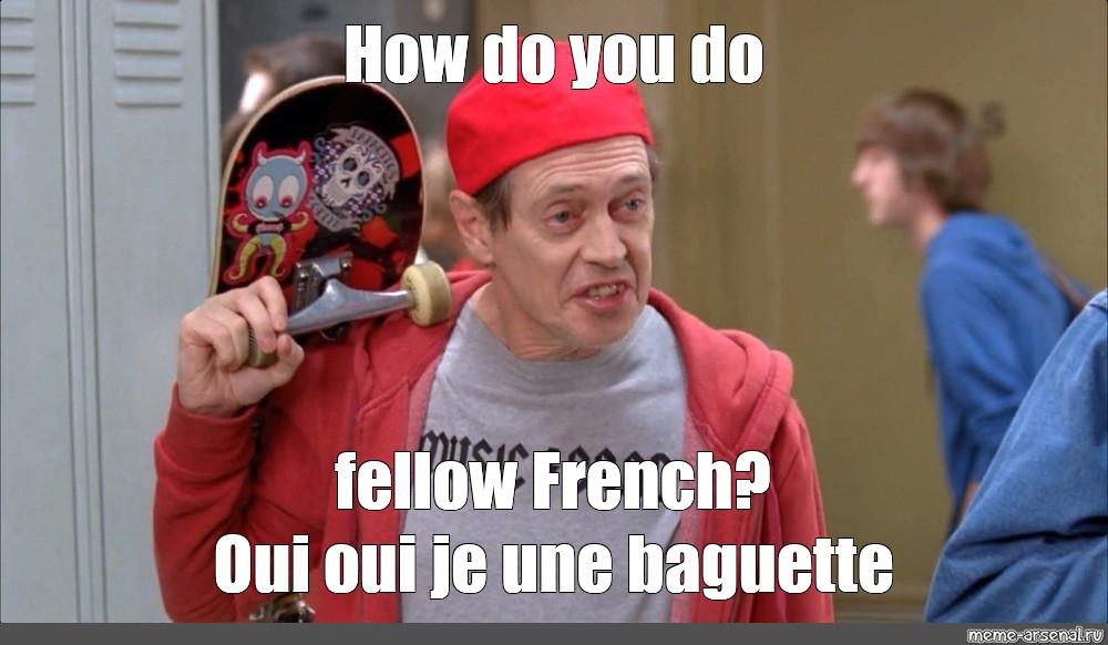 Meme How Do You Do Fellow French Oui Oui Je Une Baguette All Templates Meme Arsenal Com
