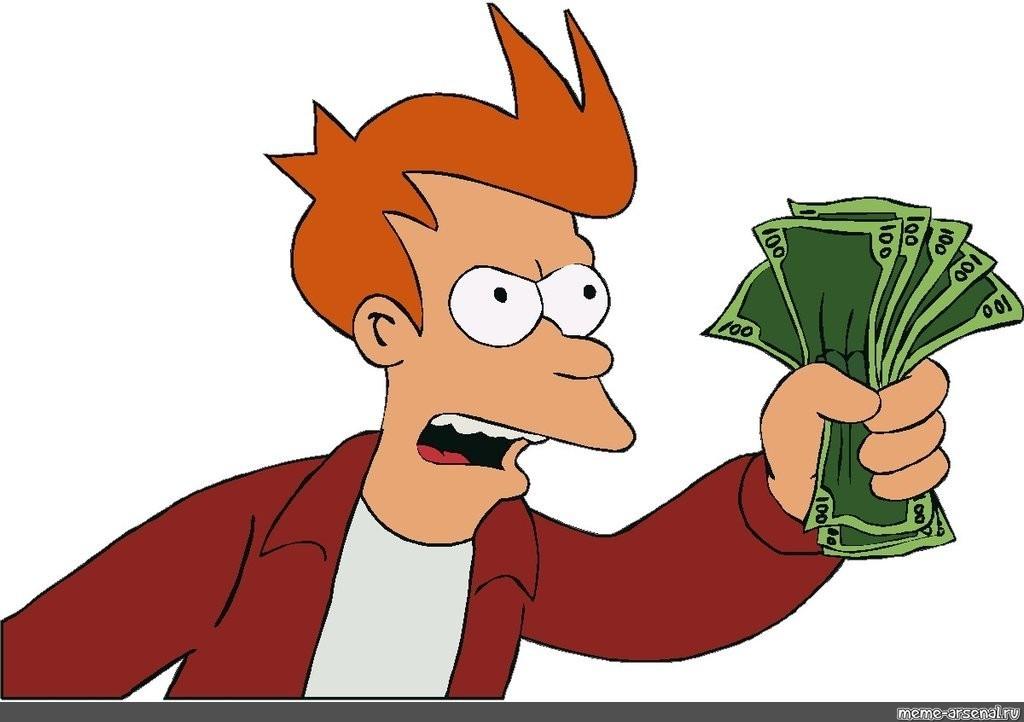 Meme Shut Ap And Take My Money Png Take My Money Fry Meme