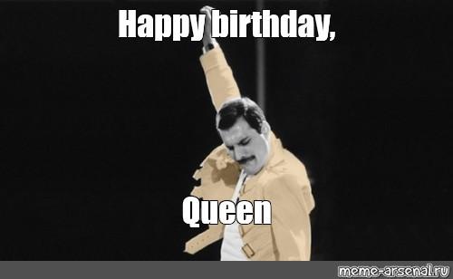 Meme Happy Birthday Queen All Templates Meme Arsenal Com
