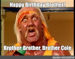 Create Meme Let Me Tell You One Thing Brother Happy Birthday Hulk Hogan Happy Birthday Brother Hulk Hogan Meme Hulk Hogan Movies Pictures Meme Arsenal Com
