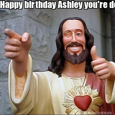 Meme Creator Funny Happy Birthday Ashley You Re Doing Good Kid Meme Generator At Memecreator Org