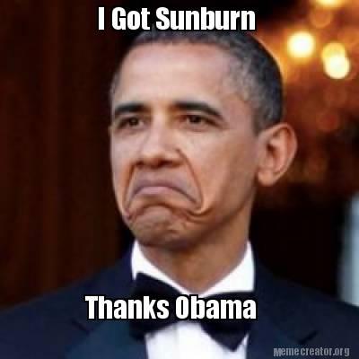 Meme Creator Funny I Got Sunburn Thanks Obama Meme Generator At