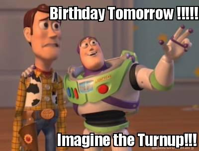 Meme Creator Funny Birthday Tomorrow Imagine The Turnup