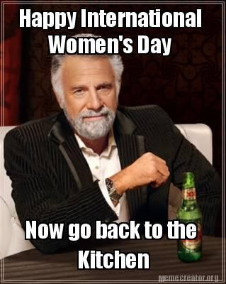 Meme Creator Funny Happy International Women S Day Now Go Back