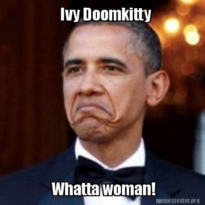 Meme Creator Funny Ivy Doomkitty Whatta Woman Meme Generator At