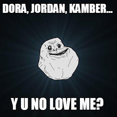 Meme Creator Funny Dora Jordan Kamber Y U No Love Me Meme