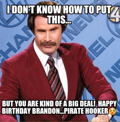 Meme Creator Funny I Don T Know How To Put This But You Are Kind Of A Big Deal Happy Birthday Meme Generator At Memecreator Org