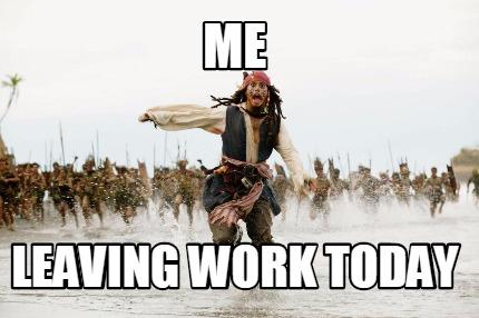 Meme Creator Funny Me Leaving Work Today Meme Generator At