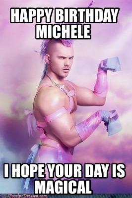 Meme Creator Funny Happy Birthday Michele I Hope Your Day Is Magical Meme Generator At Memecreator Org