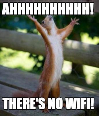 Meme Creator Funny Ahhhhhhhhhh There S No Wifi Meme Generator