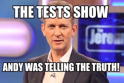 Meme Creator Funny The Tests Show Andy Was Telling The Truth