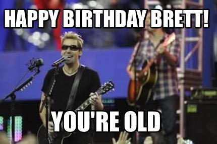Meme Creator Funny Happy Birthday Brett You Re Old Meme Generator At Memecreator Org