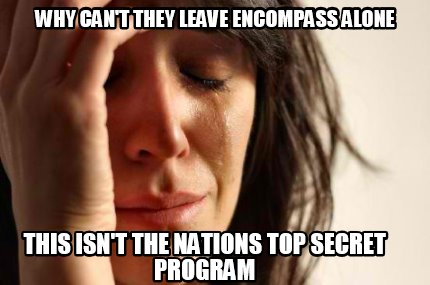 Meme Creator Funny Why Can T They Leave Encompass Alone This Isn
