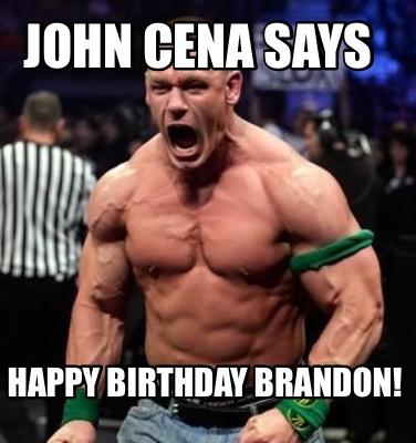 Meme Creator Funny John Cena Says Happy Birthday Brandon Meme Generator At Memecreator Org