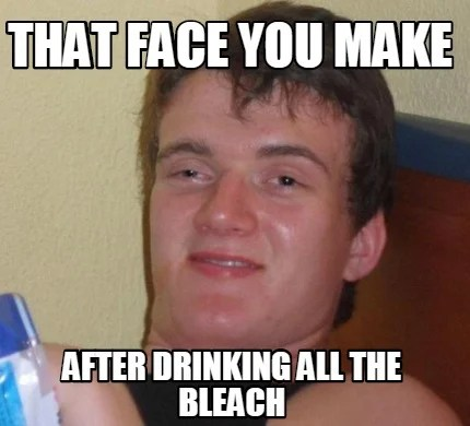 Meme Creator - Funny That face you make after drinking all the ...
