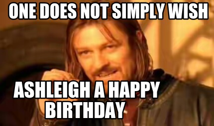 Meme Creator Funny One Does Not Simply Wish Ashleigh A