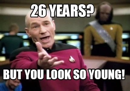 Meme Creator Funny 26 Years But You Look So Young Meme