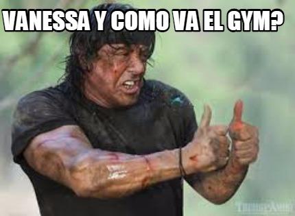 Meme Creator Funny Vanessa Y Como Va El Gym Meme Generator At