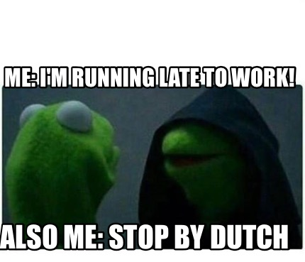 Meme Creator Funny Me I M Running Late To Work Also Me Stop