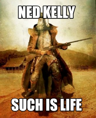 Meme Creator Funny Ned Kelly Such Is Life Meme Generator At