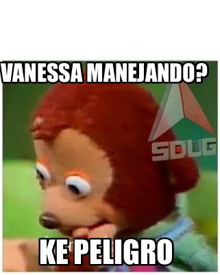 Meme Creator Funny Vanessa Manejando Ke Peligro Meme Generator