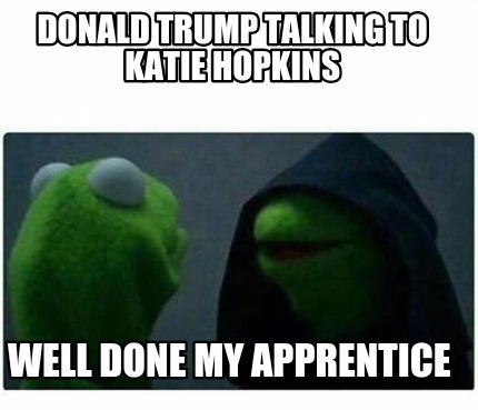 Meme Creator - Funny Donald Trump talking to Katie Hopkins Well ...