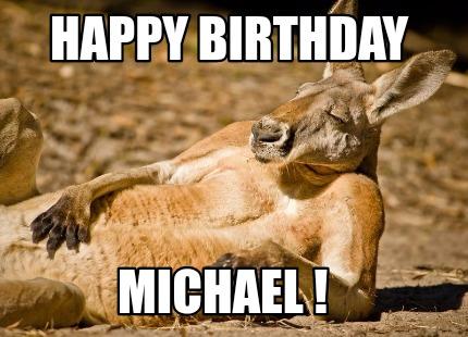 Meme Creator Funny Happy Birthday Michael Meme Generator At Memecreator Org