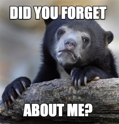 Meme Creator Funny Did You Forget About Me Meme Generator At
