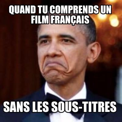 Meme Creator Funny Quand Tu Comprends Un Film Francais Sans Les