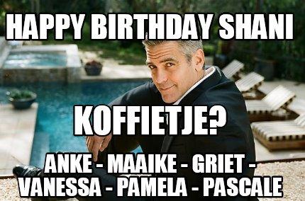 Meme Creator Funny Happy Birthday Shani Anke Maaike Griet