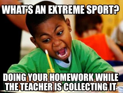 Meme Creator Funny What S An Extreme Sport Doing Your Homework