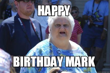 Meme Creator Funny Happy Birthday Mark Meme Generator At Memecreator Org